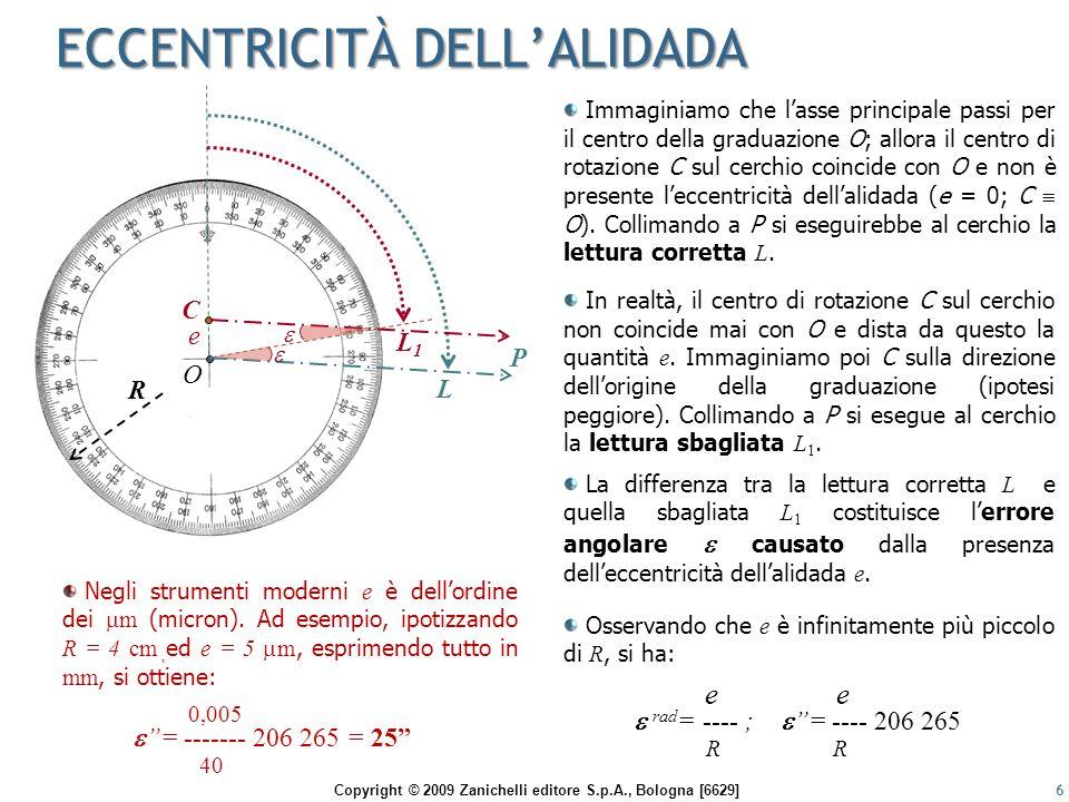 Copyright © 2009 Zanichelli editore S.p.A., Bologna [6629] VERTICALITÀ DELL'ASSE PRINCIPALE 17 direttrice A-B orizzontale 1) Ruotando l'alidada si dispone l'asse della livella parallela alle due viti calanti A e B, poi si centra la bolla (direttrice A-B orizzontale).
