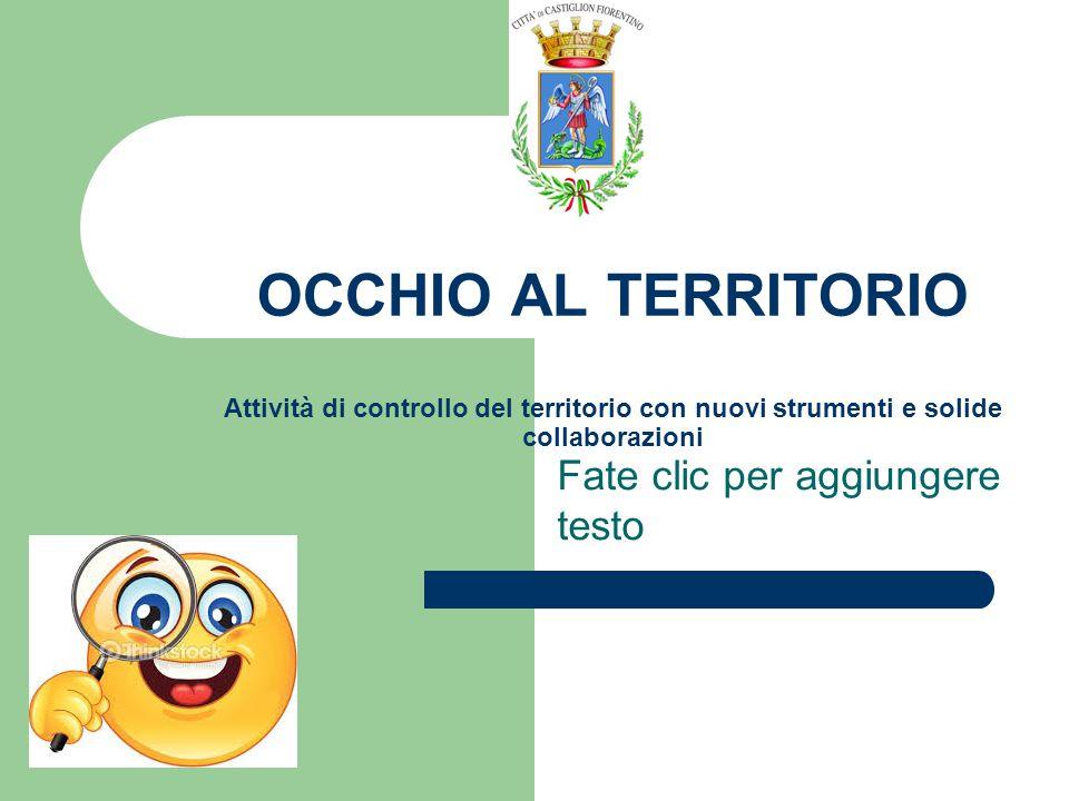 Fate clic per aggiungere testo OCCHIO AL TERRITORIO Attività di controllo del territorio con nuovi strumenti e solide collaborazioni