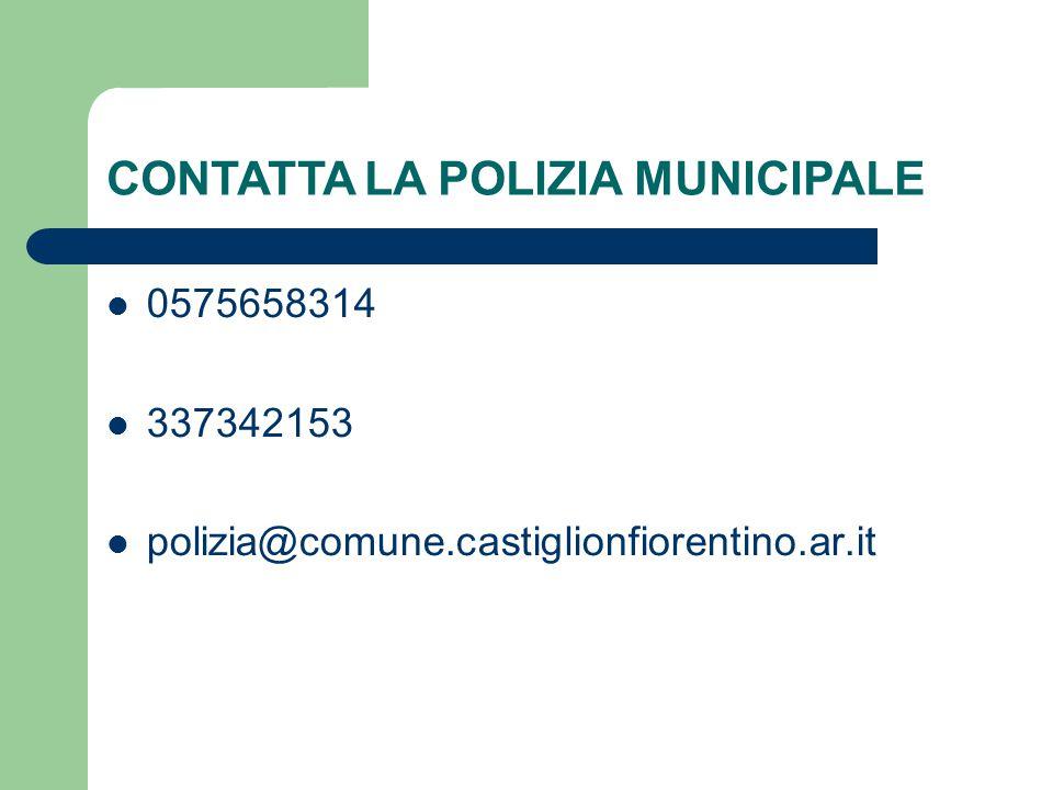 CONTATTA LA POLIZIA MUNICIPALE 0575658314 337342153 polizia@comune.castiglionfiorentino.ar.it