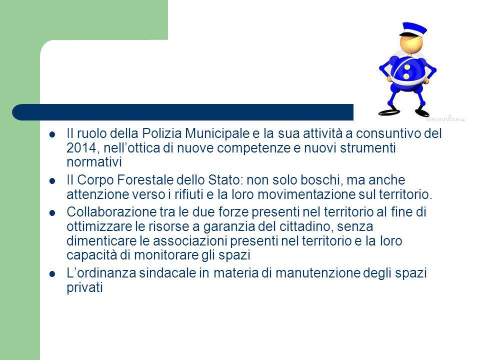 Il ruolo della Polizia Municipale e la sua attività a consuntivo del 2014, nell'ottica di nuove competenze e nuovi strumenti normativi Il Corpo Forest