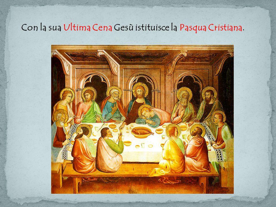 Con la sua Ultima Cena Gesù istituisce la Pasqua Cristiana.
