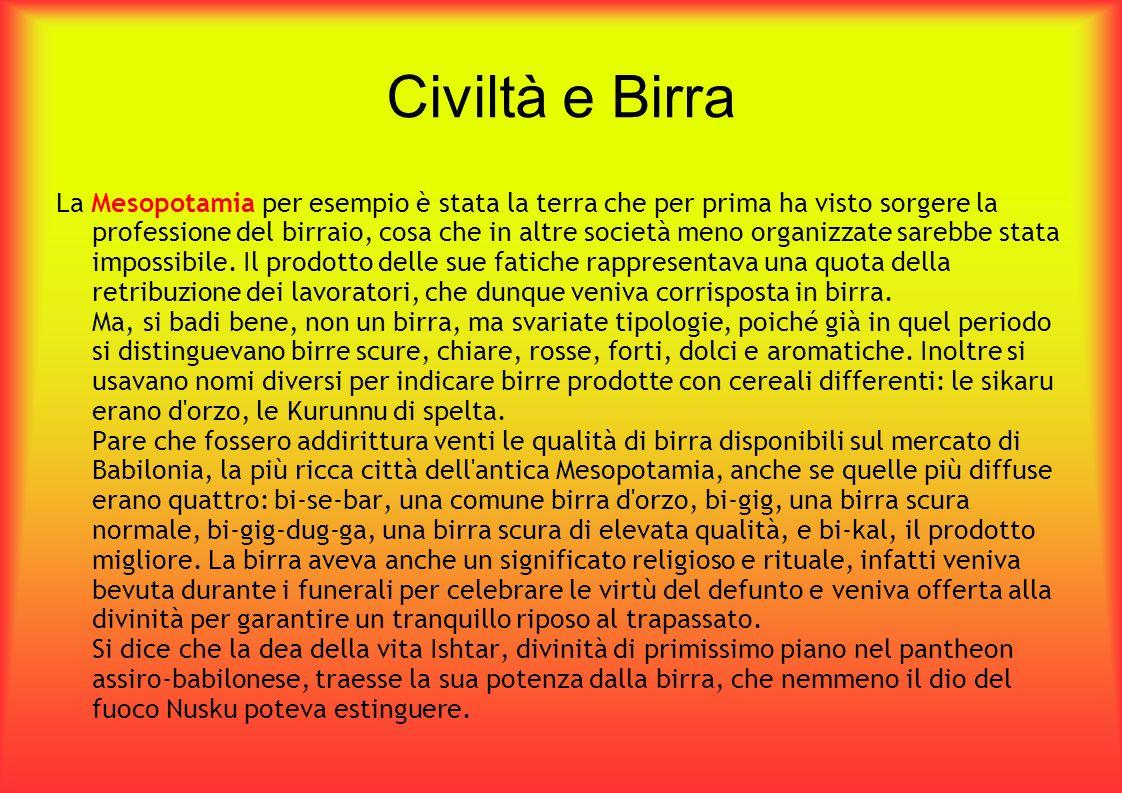 Civiltà e Birra La Mesopotamia per esempio è stata la terra che per prima ha visto sorgere la professione del birraio, cosa che in altre società meno organizzate sarebbe stata impossibile.