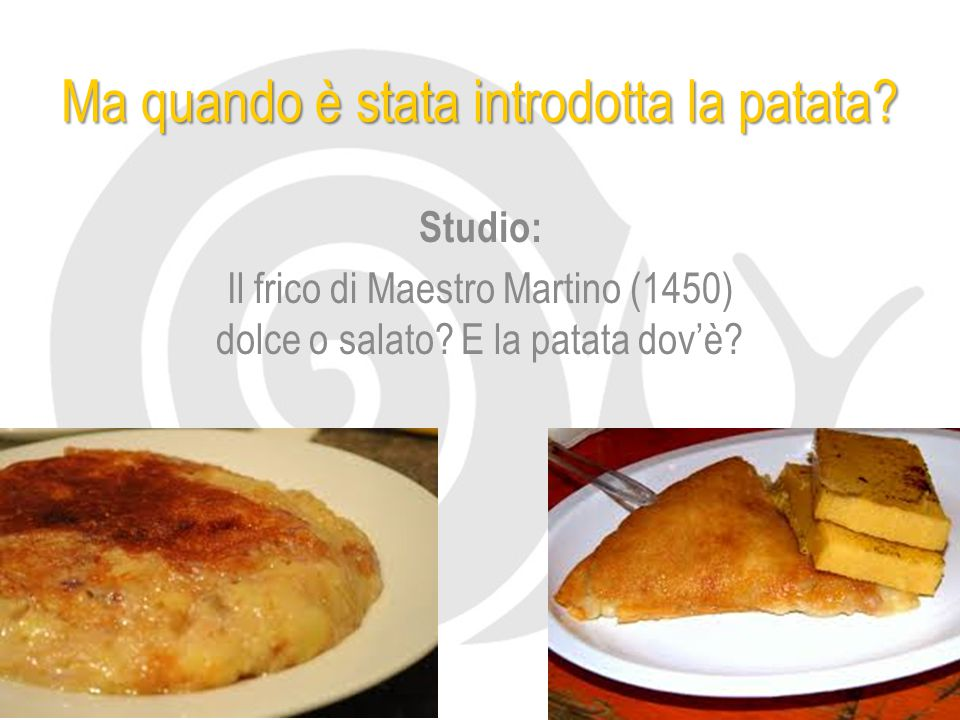 Ma quando è stata introdotta la patata.Studio: Il frico di Maestro Martino (1450) dolce o salato.