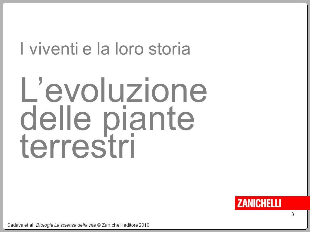 Sadava et al. Biologia La scienza della vita © Zanichelli editore 2010 3 I viventi e la loro storia L'evoluzione delle piante terrestri