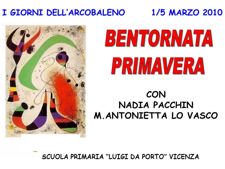 I GIORNI DELL'ARCOBALENO 1/5 MARZO 2010 SCUOLA PRIMARIA LUIGI DA PORTO VICENZA CON NADIA PACCHIN M.ANTONIETTA LO VASCO