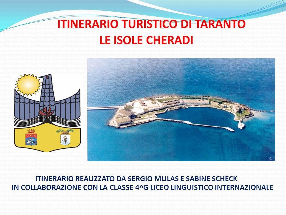 ITINERARIO TURISTICO DI TARANTO LE ISOLE CHERADI ITINERARIO REALIZZATO DA SERGIO MULAS E SABINE SCHECK IN COLLABORAZIONE CON LA CLASSE 4^G LICEO LINGUISTICO INTERNAZIONALE