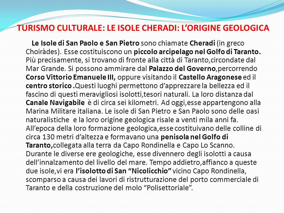 TURISMO CULTURALE: LE ISOLE CHERADI: L'ORIGINE GEOLOGICA Le Isole di San Paolo e San Pietro sono chiamate Cheradi (in greco Choiràdes).