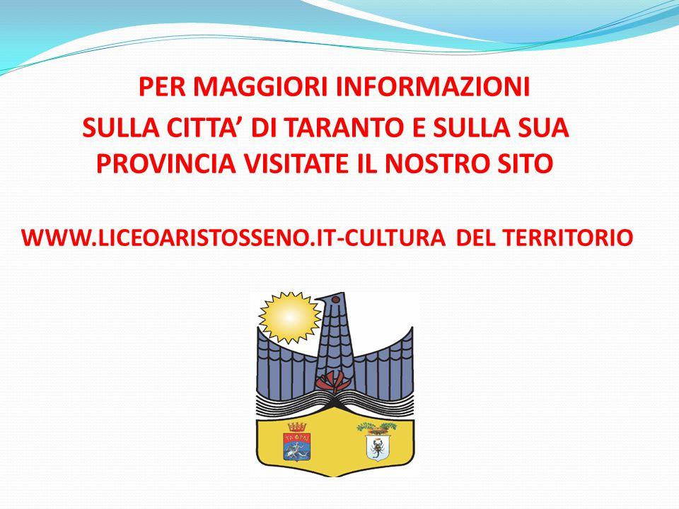 PER MAGGIORI INFORMAZIONI SULLA CITTA' DI TARANTO E SULLA SUA PROVINCIA VISITATE IL NOSTRO SITO WWW.LICEOARISTOSSENO.IT-CULTURA DEL TERRITORIO