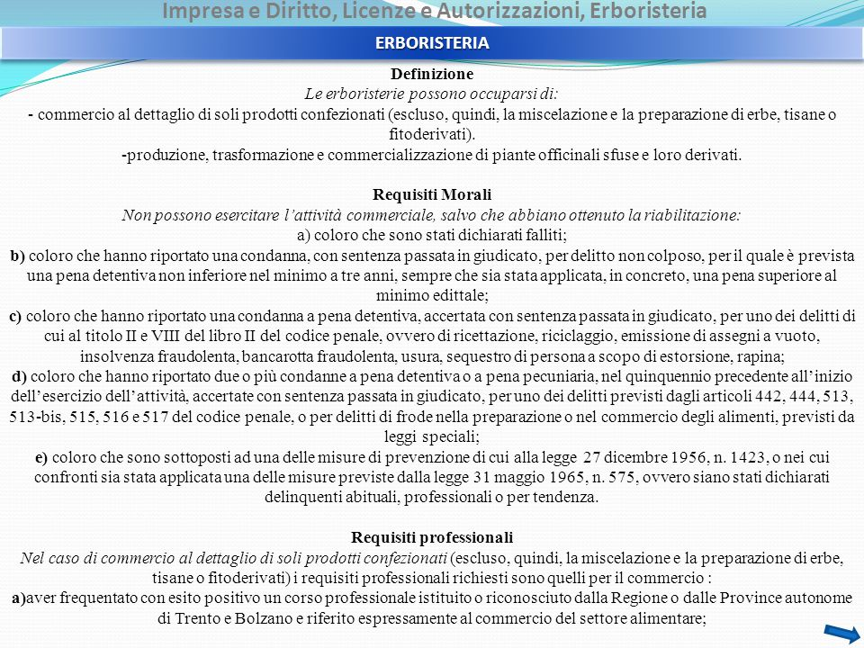 Impresa e Diritto, Licenze e Autorizzazioni, Erboristeria Definizione Le erboristerie possono occuparsi di: - commercio al dettaglio di soli prodotti confezionati (escluso, quindi, la miscelazione e la preparazione di erbe, tisane o fitoderivati).