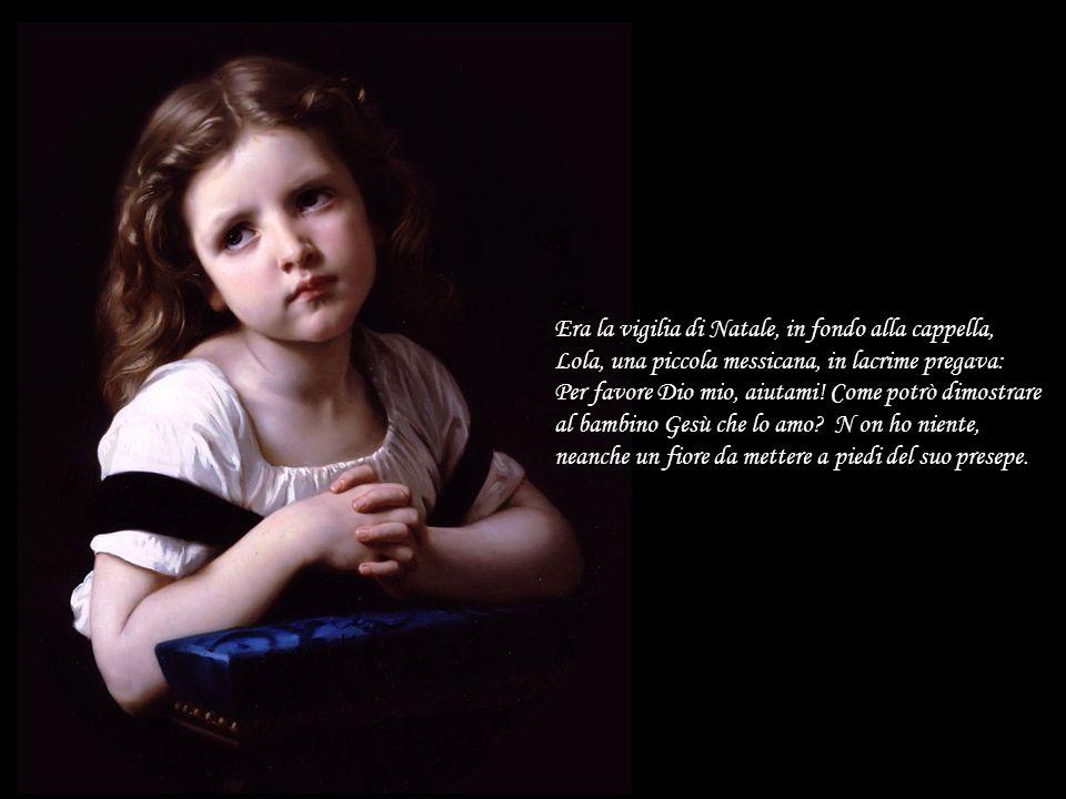 Era la vigilia di Natale, in fondo alla cappella, Lola, una piccola messicana, in lacrime pregava: Per favore Dio mio, aiutami.