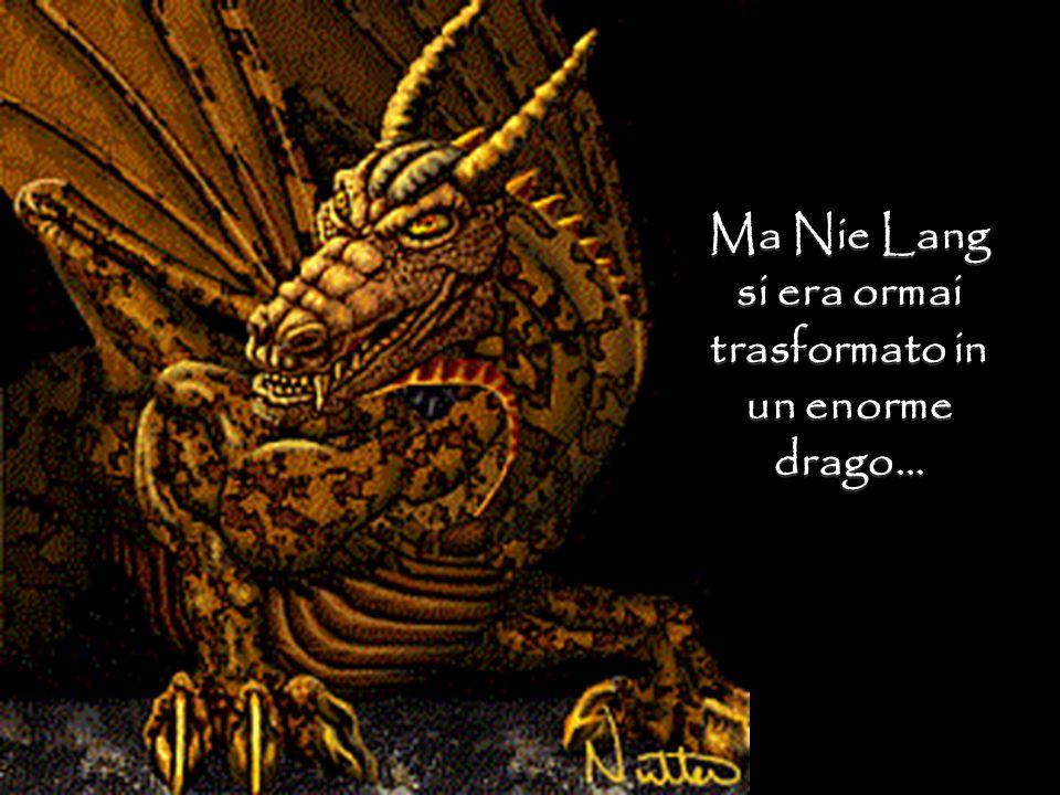 Ma Nie Lang si era ormai trasformato in un enorme drago…