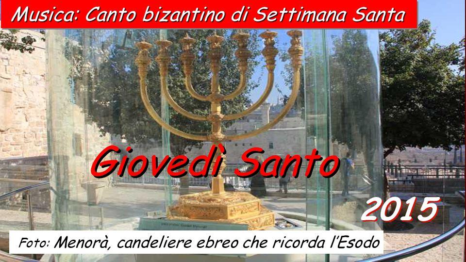 2015 Giovedì Santo Foto: Menorà, candeliere ebreo che ricorda l'Esodo Musica: Canto bizantino di Settimana Santa