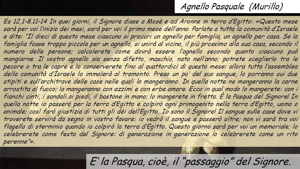Agnello Pasquale (Murillo) E' la Pasqua, cioè, il passaggio del Signore.