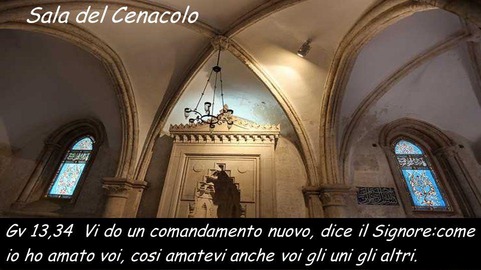 Sala del Cenacolo Gv 13,34 Vi do un comandamento nuovo, dice il Signore:come io ho amato voi, cosi amatevi anche voi gli uni gli altri.