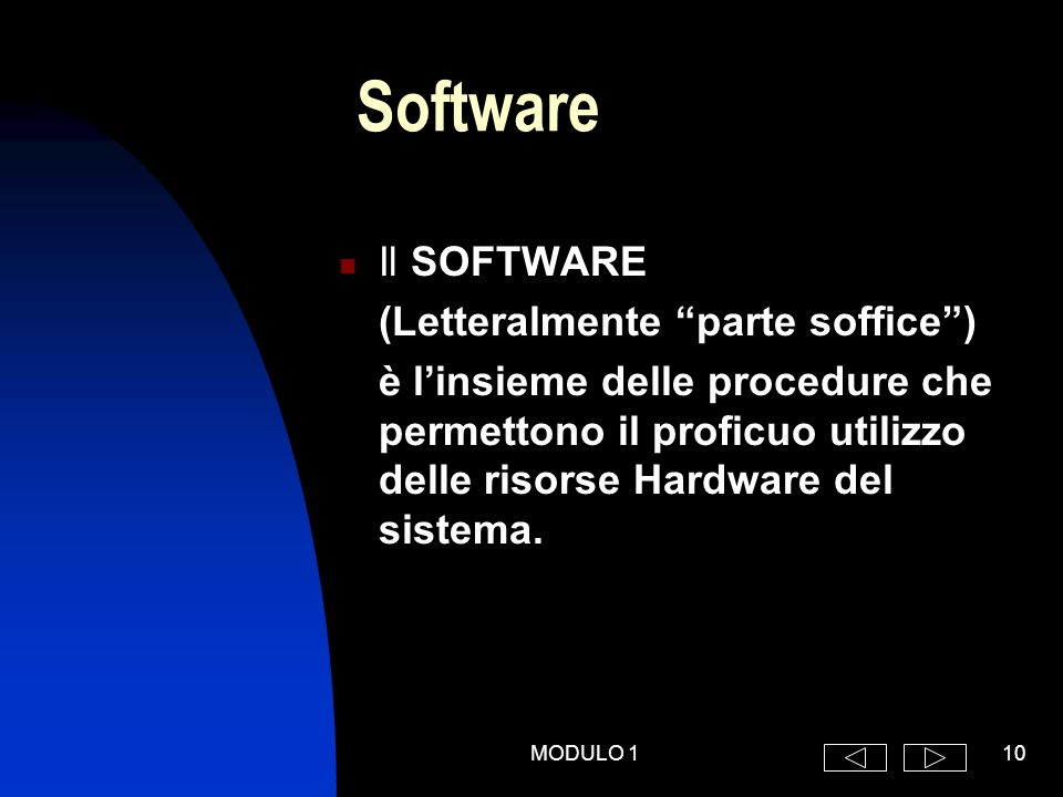MODULO 110 Software Il SOFTWARE (Letteralmente parte soffice ) è l'insieme delle procedure che permettono il proficuo utilizzo delle risorse Hardware del sistema.
