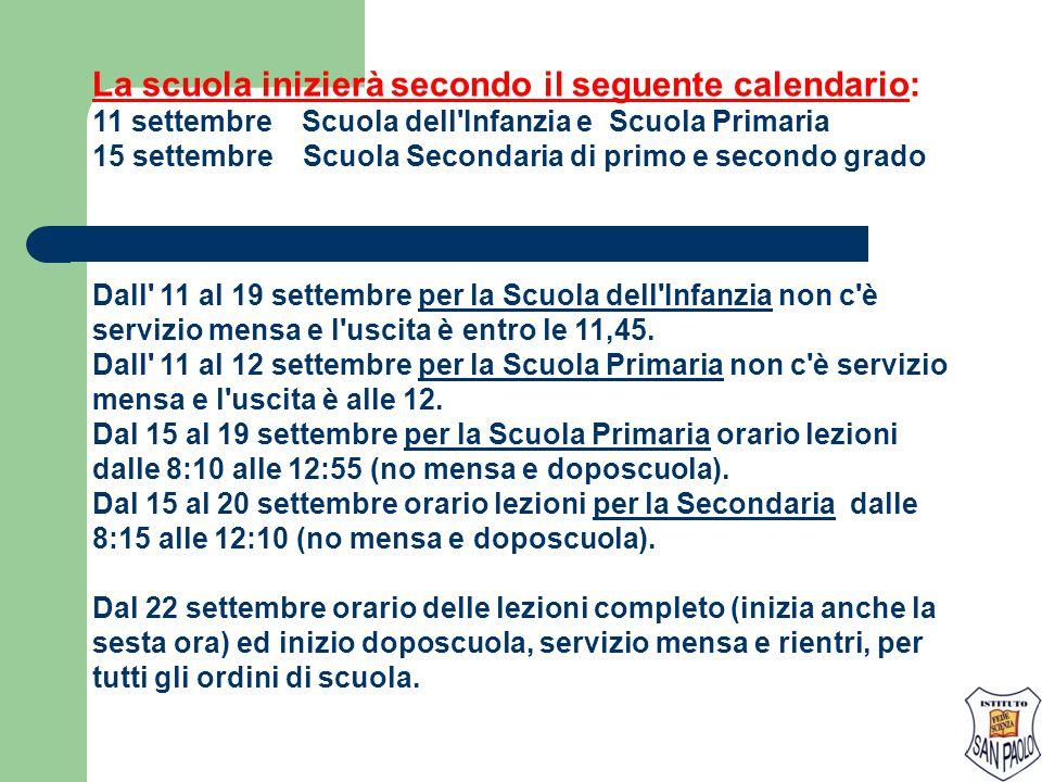 La scuola inizierà secondo il seguente calendario: 11 settembre Scuola dell'Infanzia e Scuola Primaria 15 settembre Scuola Secondaria di primo e secon