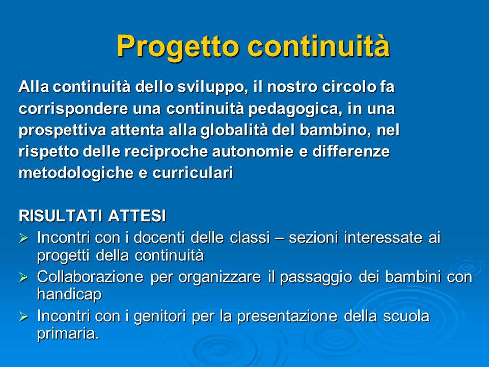 Progetto continuità Alla continuità dello sviluppo, il nostro circolo fa corrispondere una continuità pedagogica, in una prospettiva attenta alla glob