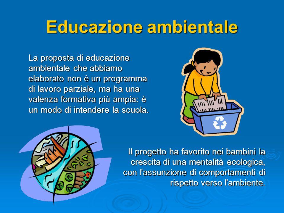 Educazione ambientale Il progetto ha favorito nei bambini la crescita di una mentalità ecologica, con l'assunzione di comportamenti di rispetto verso