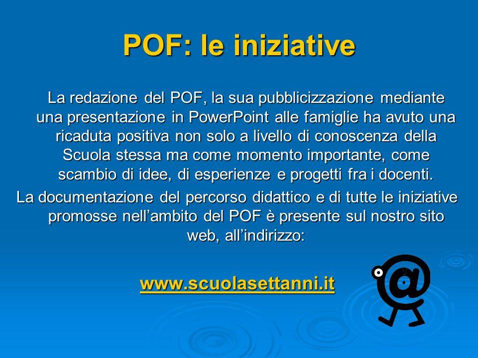 POF: le iniziative La redazione del POF, la sua pubblicizzazione mediante una presentazione in PowerPoint alle famiglie ha avuto una ricaduta positiva