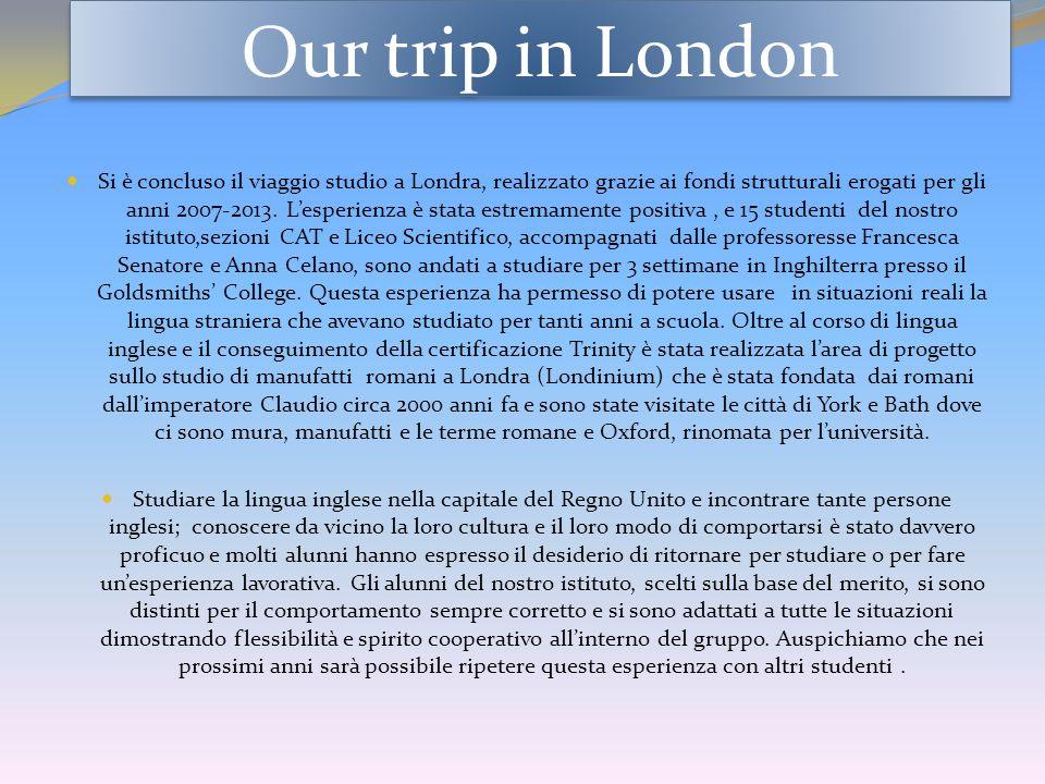 Our trip in London Si è concluso il viaggio studio a Londra, realizzato grazie ai fondi strutturali erogati per gli anni 2007-2013.