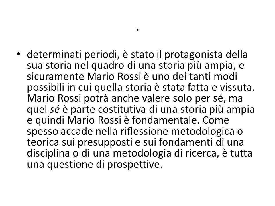 . determinati periodi, è stato il protagonista della sua storia nel quadro di una storia più ampia, e sicuramente Mario Rossi è uno dei tanti modi pos
