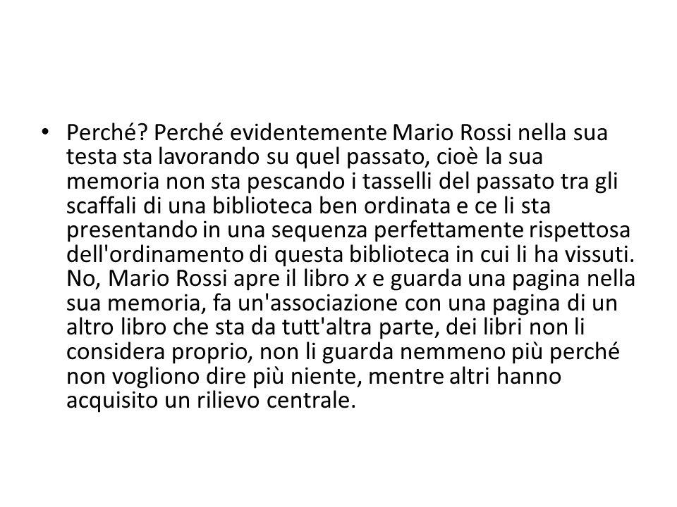 Perché? Perché evidentemente Mario Rossi nella sua testa sta lavorando su quel passato, cioè la sua memoria non sta pescando i tasselli del passato tr
