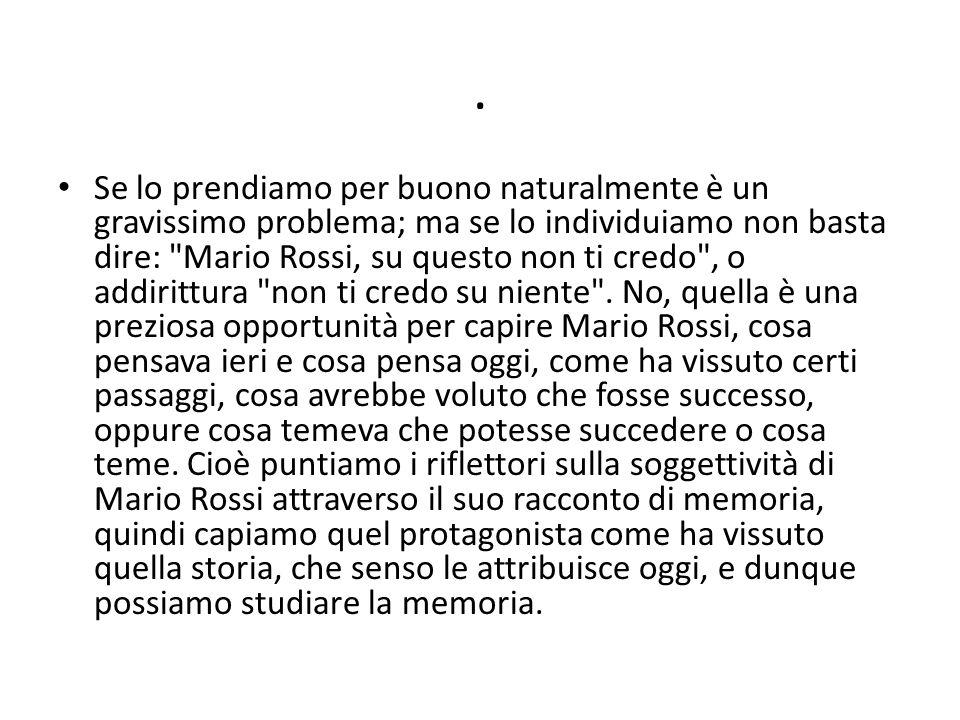 Se lo prendiamo per buono naturalmente è un gravissimo problema; ma se lo individuiamo non basta dire: Mario Rossi, su questo non ti credo , o addirittura non ti credo su niente .