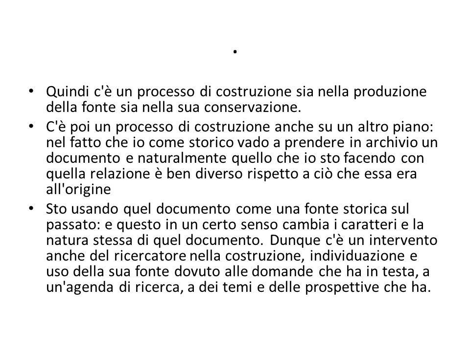 Quindi c è un processo di costruzione sia nella produzione della fonte sia nella sua conservazione.