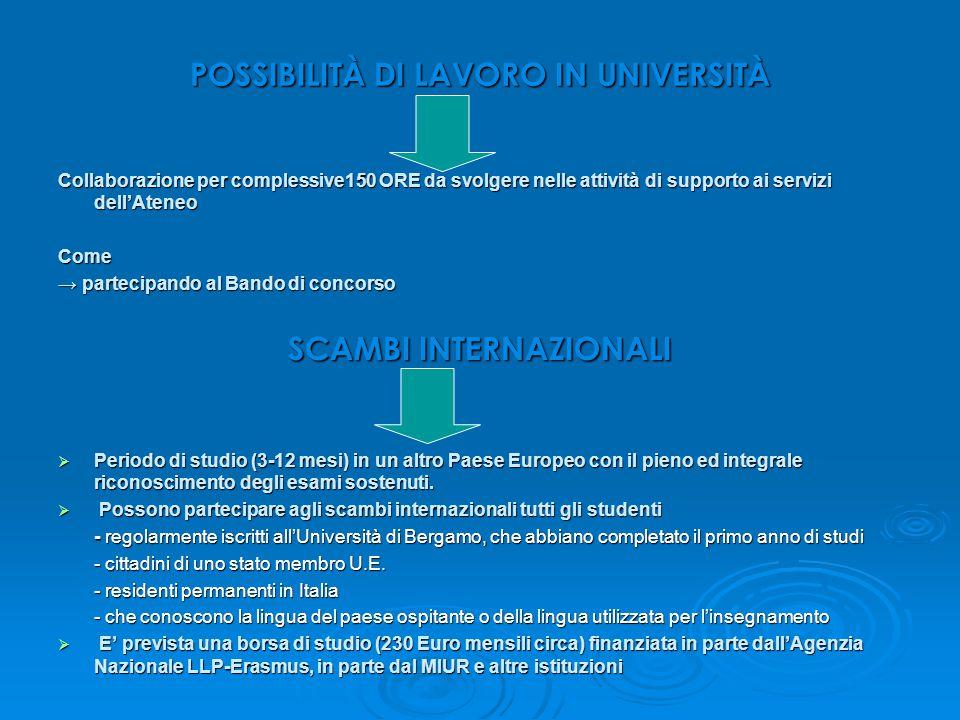 POSSIBILITÀ DI LAVORO IN UNIVERSITÀ Collaborazione per complessive150 ORE da svolgere nelle attività di supporto ai servizi dell'Ateneo Come → parteci
