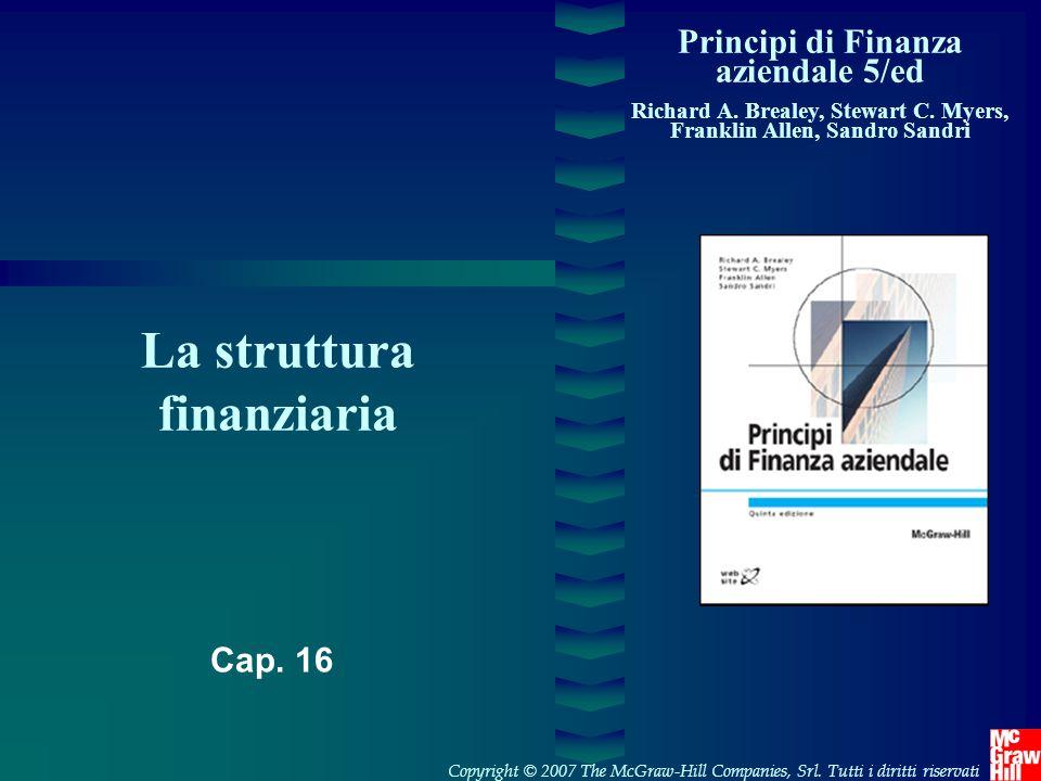 Principi di Finanza aziendale 5/ed Richard A. Brealey, Stewart C. Myers, Franklin Allen, Sandro Sandri La struttura finanziaria Copyright © 2007 The M