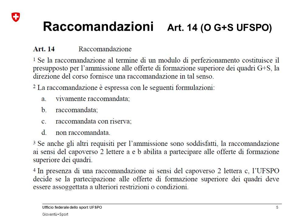 6 Ufficio federale dello sport UFSPO Gioventù+Sport Raccomandazioni Corso monitori (FB) nessuna raccomandazione Modulo Metodologia (FOCO1) e Modulo Tecnica (FOCO 2) raccomandazione ai sensi della nuova ordinanza dell'UFSPO concernente Gioventù e Sport