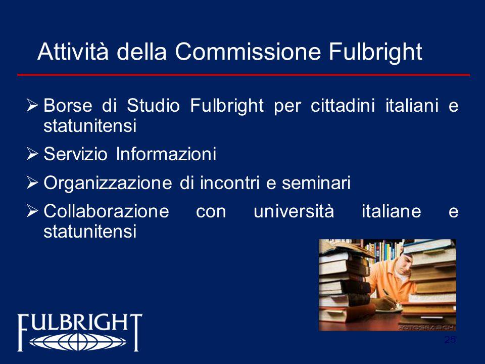 25 Attività della Commissione Fulbright  Borse di Studio Fulbright per cittadini italiani e statunitensi  Servizio Informazioni  Organizzazione di incontri e seminari  Collaborazione con università italiane e statunitensi