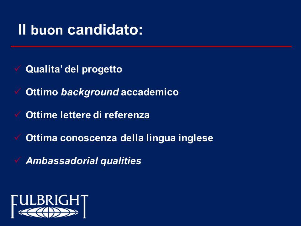 Il buon candidato: Qualita' del progetto Ottimo background accademico Ottime lettere di referenza Ottima conoscenza della lingua inglese Ambassadorial qualities