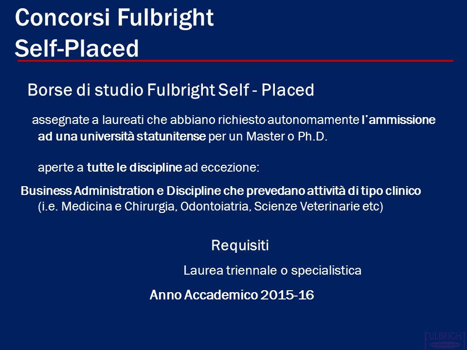 Concorsi Fulbright Self-Placed Borse di studio Fulbright Self - Placed assegnate a laureati che abbiano richiesto autonomamente l'ammissione ad una università statunitense per un Master o Ph.D.