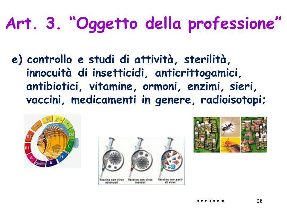 28 e) controllo e studi di attività, sterilità, innocuità di insetticidi, anticrittogamici, antibiotici, vitamine, ormoni, enzimi, sieri, vaccini, medicamenti in genere, radioisotopi; Art.