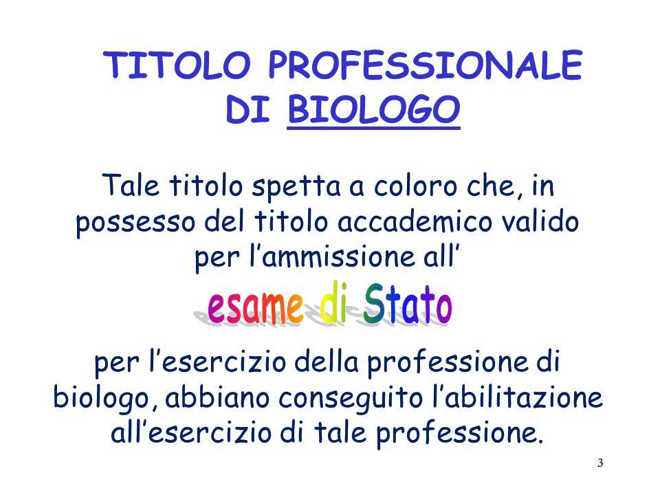 33 TITOLO PROFESSIONALE DI BIOLOGO Tale titolo spetta a coloro che, in possesso del titolo accademico valido per l'ammissione all' per l'esercizio della professione di biologo, abbiano conseguito l'abilitazione all'esercizio di tale professione.