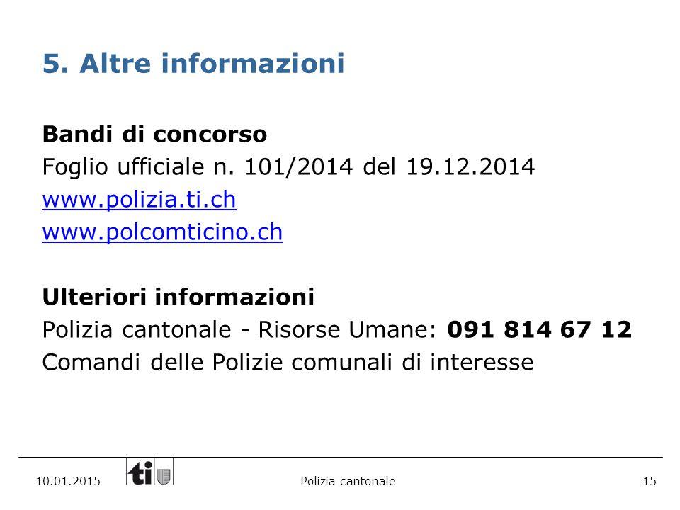 10.01.2015Polizia cantonale15 Bandi di concorso Foglio ufficiale n. 101/2014 del 19.12.2014 www.polizia.ti.ch www.polcomtiwww.polcomticino.ch Ulterior