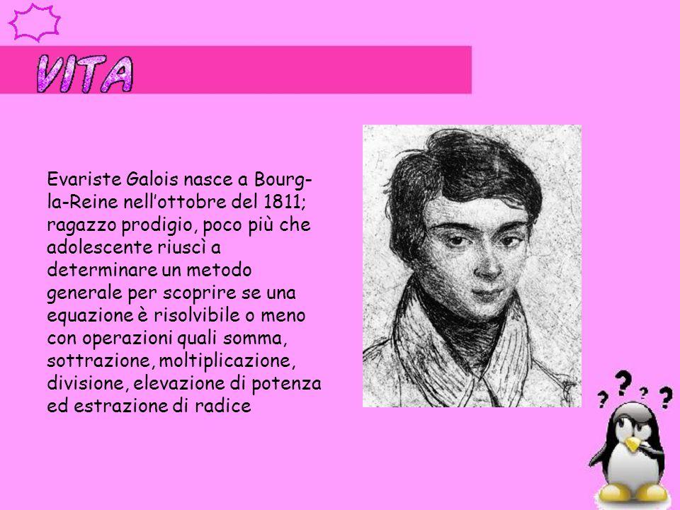 Evariste Galois nasce a Bourg- la-Reine nell'ottobre del 1811; ragazzo prodigio, poco più che adolescente riuscì a determinare un metodo generale per
