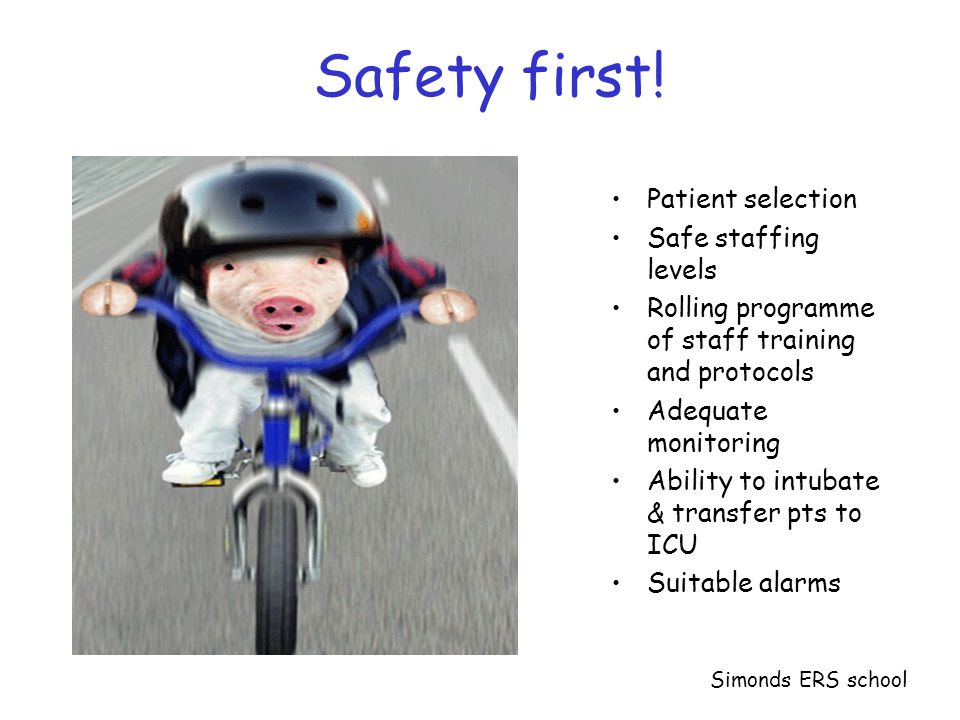Safety first! Patient selection Safe staffing levels Rolling programme of staff training and protocols Adequate monitoring Ability to intubate & trans