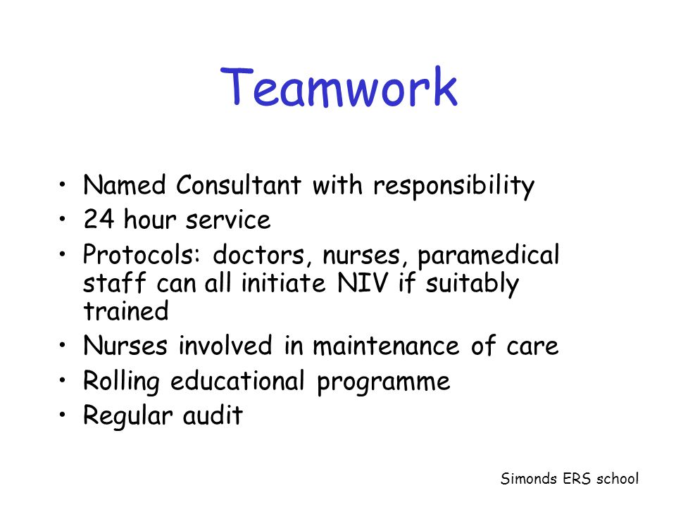 Teamwork Named Consultant with responsibility 24 hour service Protocols: doctors, nurses, paramedical staff can all initiate NIV if suitably trained N
