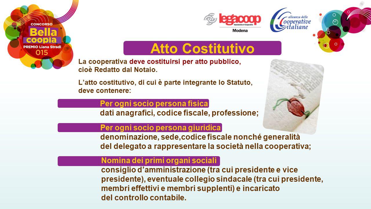 Atto Costitutivo La cooperativa deve costituirsi per atto pubblico, cioè Redatto dal Notaio. L'atto costitutivo, di cui è parte integrante lo Statuto,