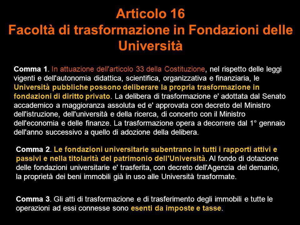 Articolo 16 Facoltà di trasformazione in Fondazioni delle Università Comma 1.