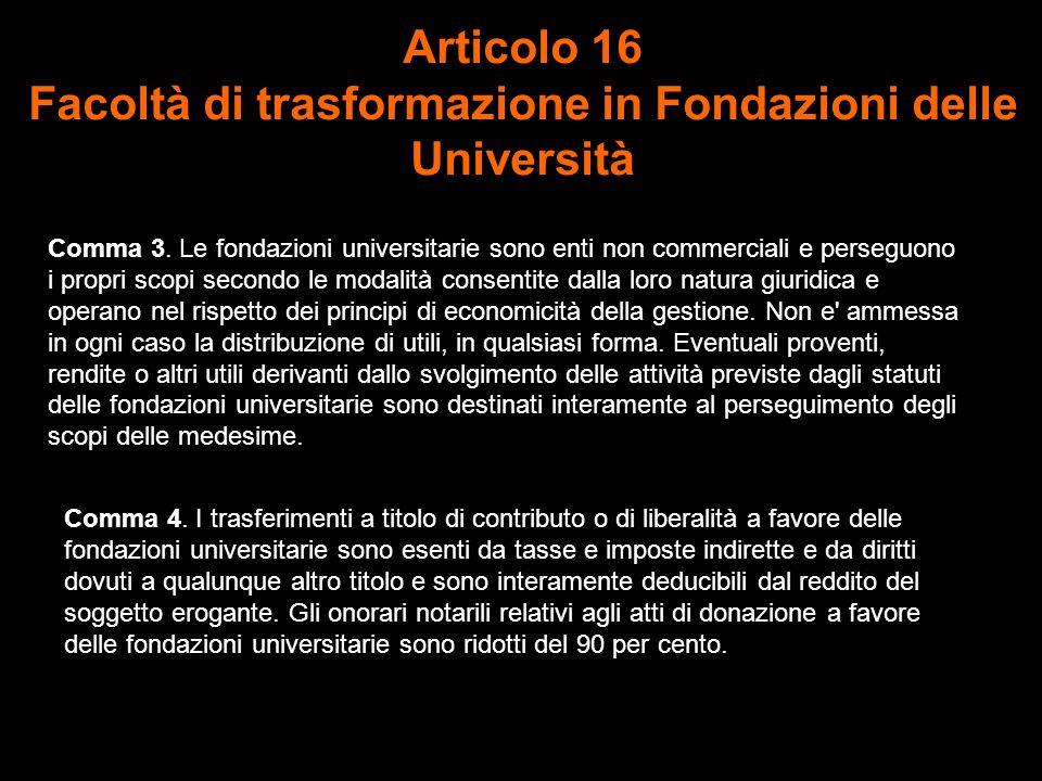 Articolo 16 Facoltà di trasformazione in Fondazioni delle Università Comma 3.