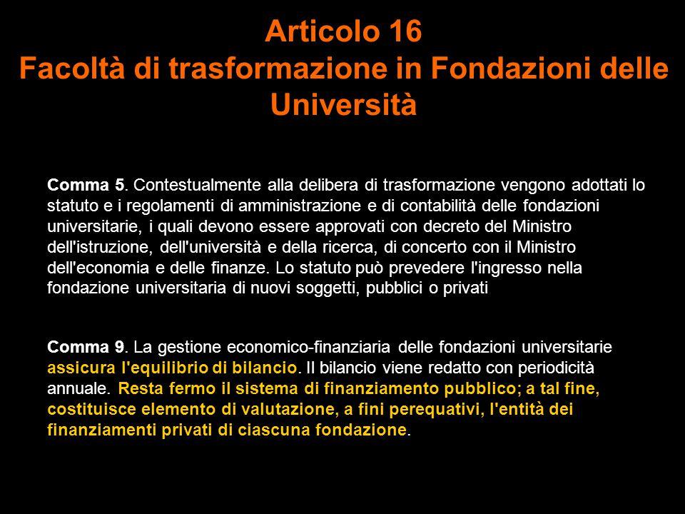 Articolo 16 Facoltà di trasformazione in Fondazioni delle Università Comma 5.
