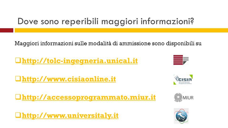 Maggiori informazioni sulle modalità di ammissione sono disponibili su  http://tolc-ingegneria.unical.it http://tolc-ingegneria.unical.it  http://www.cisiaonline.it http://www.cisiaonline.it  http://accessoprogrammato.miur.it http://accessoprogrammato.miur.it  http://www.universitaly.it http://www.universitaly.it Dove sono reperibili maggiori informazioni