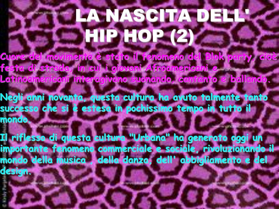 LA NASCITA DELL HIP HOP (2) LA NASCITA DELL HIP HOP (2) Cuore del movimento è stato il fenomeno del Blok party, cioè festa di strada, in cui i giovani Afroamericani e Latinoamericani interagivano suonando, cantanto e ballando.