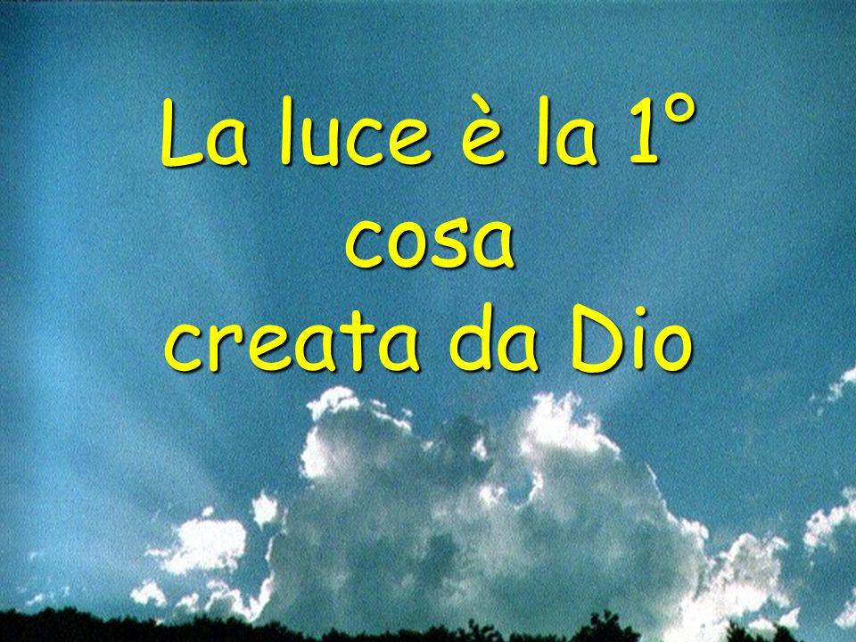 La luce è la 1° cosa creata da Dio