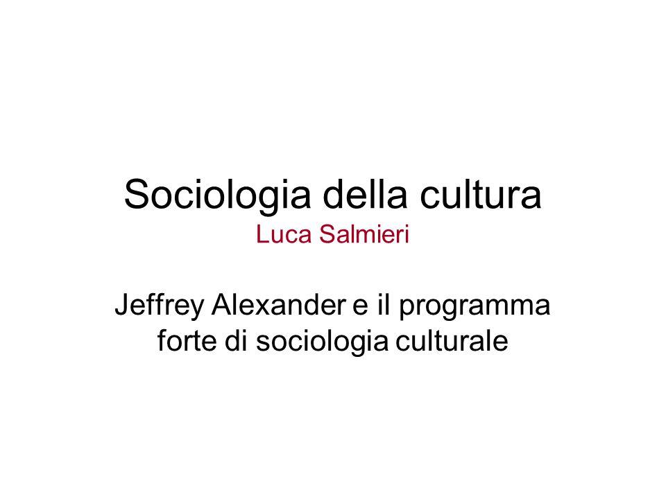 Sociologia della cultura Luca Salmieri Jeffrey Alexander e il programma forte di sociologia culturale