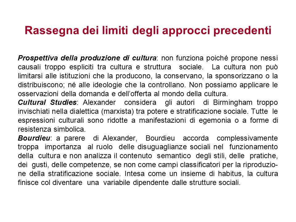 Rassegna dei limiti degli approcci precedenti Prospettiva della produzione di cultura: non funziona poiché propone nessi causali troppo espliciti tra cultura e struttura sociale.
