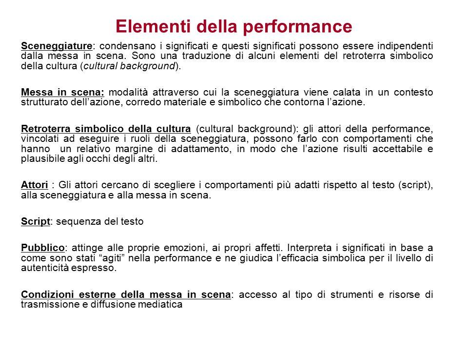 Elementi della performance Sceneggiature: condensano i significati e questi significati possono essere indipendenti dalla messa in scena. Sono una tra